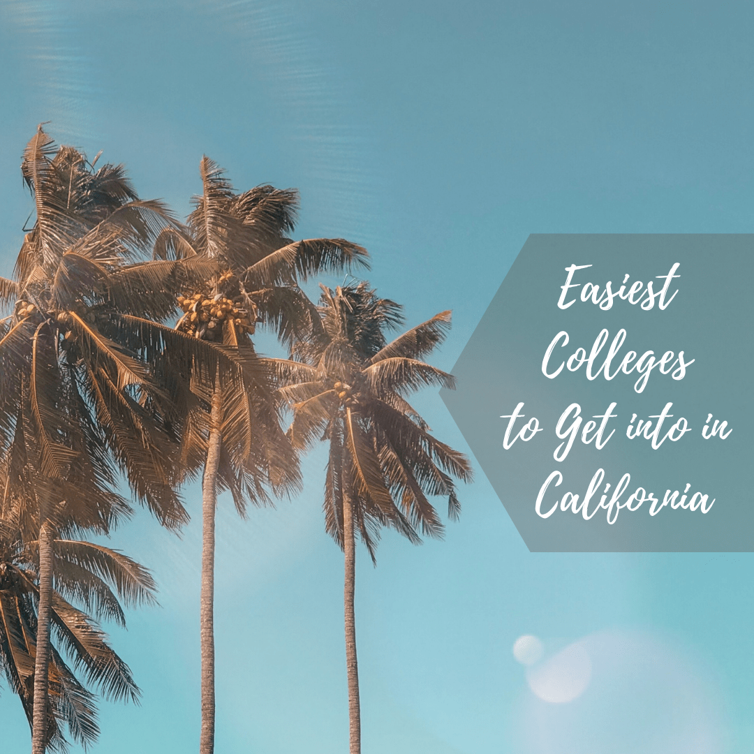 What are the Easiest Colleges to Get into in California? – Loren Kelly  Coaching and Consulting